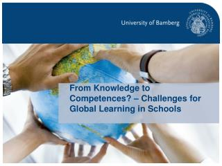 From Knowledge to Competences ? – Challenges for Global Learning in  Schools