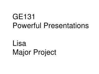 GE131 Powerful Presentations Lisa Major Project