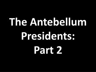 The Antebellum Presidents: Part 2