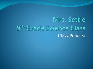Mrs. Settle 9 th  Grade Science Class