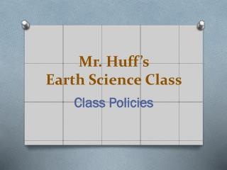 Mr. Huff's  Earth Science Class
