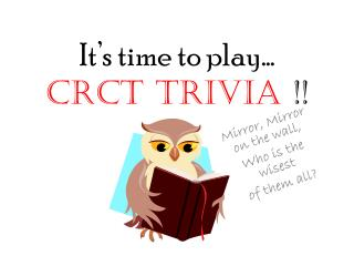 It's time to play… CRCT Trivia  !!
