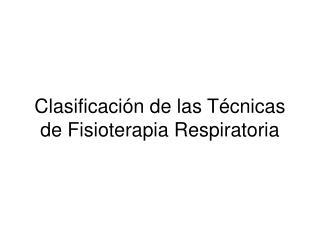 Clasificaci n de las T cnicas de Fisioterapia Respiratoria