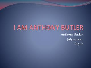I AM ANTHONY BUTLER