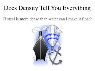 Does Density Tell You Everything