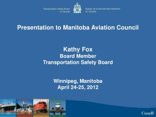 Presentation to Manitoba Aviation Council Kathy Fox Board Member Transportation Safety Board