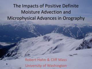 The Impacts of Positive Definite Moisture Advection and Microphysical Advances in  Orography