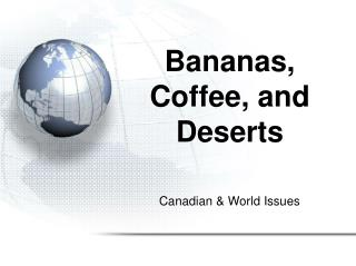 Bananas, Coffee, and Deserts