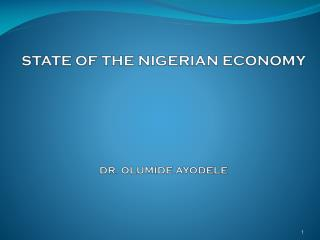STATE OF THE NIGERIAN ECONOMY DR. OLUMIDE AYODELE