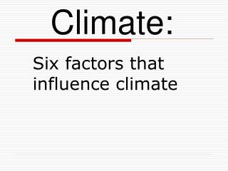 Six factors that influence climate