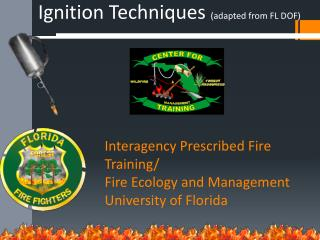 Interagency Prescribed Fire Training/ Fire Ecology and Management University of Florida