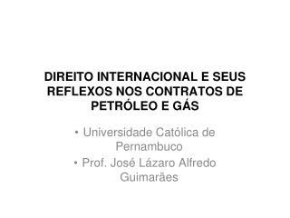 DIREITO INTERNACIONAL E SEUS REFLEXOS NOS CONTRATOS DE PETR LEO E G S