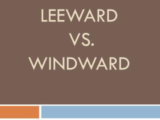 Leeward  vs.  Windward