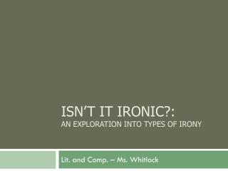 Isn't it Ironic?: An exploration into types of irony