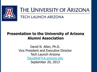 David N. Allen, Ph.D. Vice President and Executive Director Tech Launch Arizona