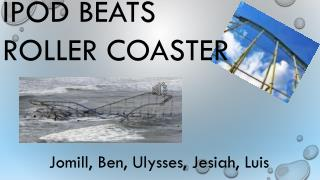 IPOD BEATS ROLLER COASTER