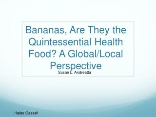 Bananas, Are They the Quintessential  Health Food?  A Global /Local Perspective