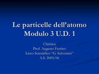 Le particelle dell atomo Modulo 3 U.D. 1
