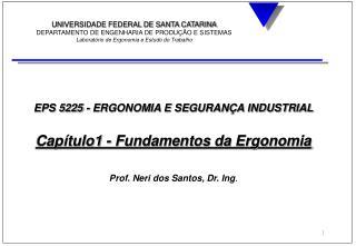 EPS 5225 - ERGONOMIA E SEGURAN A INDUSTRIAL  Cap tulo1 - Fundamentos da Ergonomia   Prof. Neri dos Santos, Dr. Ing.