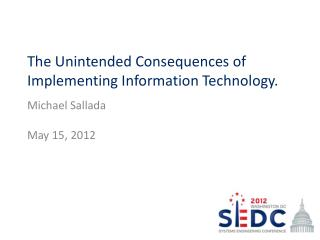 The Unintended Consequences of Implementing Information  Technology .