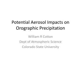 Potential Aerosol Impacts on  Orographic  Precipitation