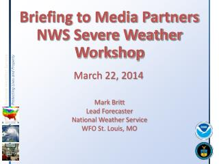 Briefing to Media Partners  NWS Severe Weather Workshop