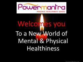 Welcomes you  To a New World of Mental & Physical Healthiness
