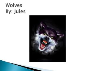 Wolves By: Jules