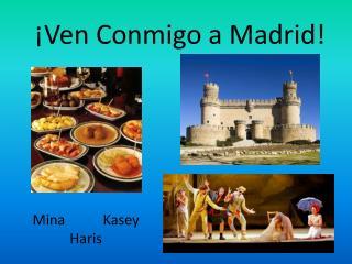 ¡ Ven  C onmigo a Madrid!