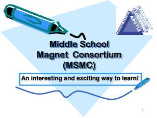 Middle School  Magnet  Consortium (MSMC)