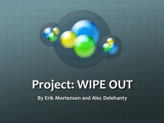 Project: WIPE OUT