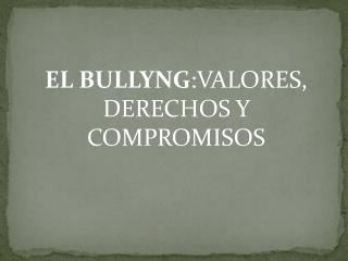 EL BULLYNG :VALORES, DERECHOS Y COMPROMISOS