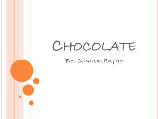 Chocolate By: Connor Payne