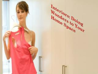 Interiors: Doing Wonders to Your Home Space
