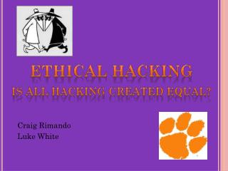 Ethical  hacking Is all hacking created equal?