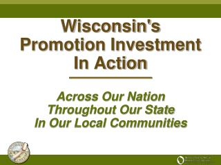Wisconsin's Promotion Investment In Action