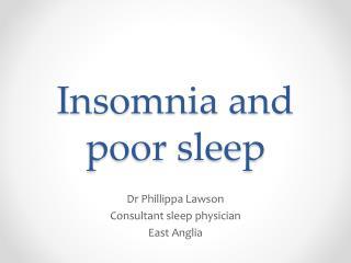 Insomnia and poor sleep