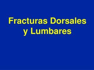 Fracturas Dorsales y Lumbares