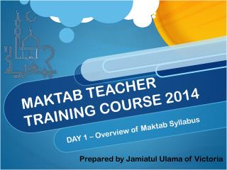 MAKTAB TEACHER TRAINING COURSE 2014