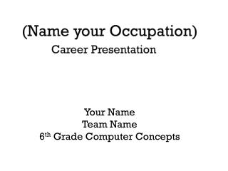 (Name your Occupation) Career Presentation