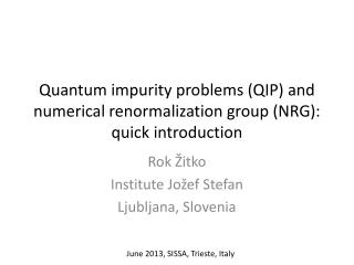 Quantum  impurity problems (QIP ) and numerical renormalization group (NRG): quick introduction