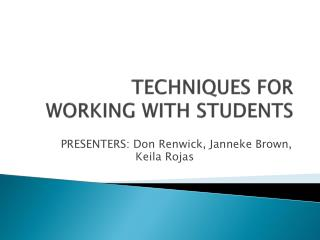 TECHNIQUES FOR WORKING WITH STUDENTS
