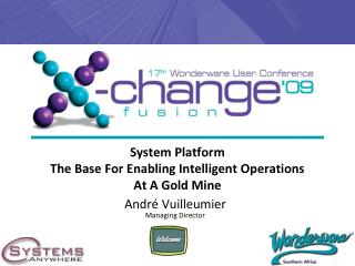 System Platform  The Base For Enabling Intelligent Operations  At A Gold Mine