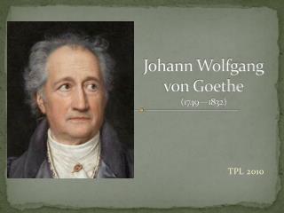 Johann Wolfgang von Goethe (1749—1832)