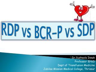 D Dr.Susheela Innah Professor & HoD Dept of Transfusion Medicine