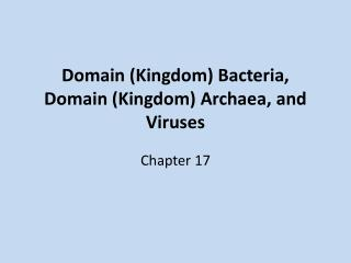 Domain (Kingdom) Bacteria, Domain (Kingdom)  Archaea , and Viruses