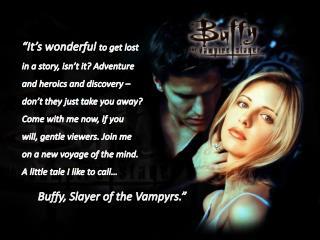 """Buffy, Slayer of the  Vampyrs ."""""""