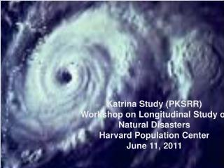Katrina Study (PKSRR) Workshop on Longitudinal Study of Natural Disasters