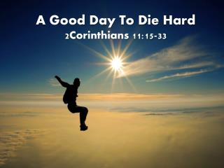 A Good Day To Die Hard 2Corinthians 11:15-33