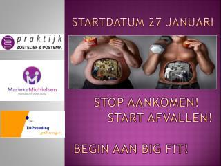 Stop aankomen!                     Start Afvallen!      Begin aan Big fit!